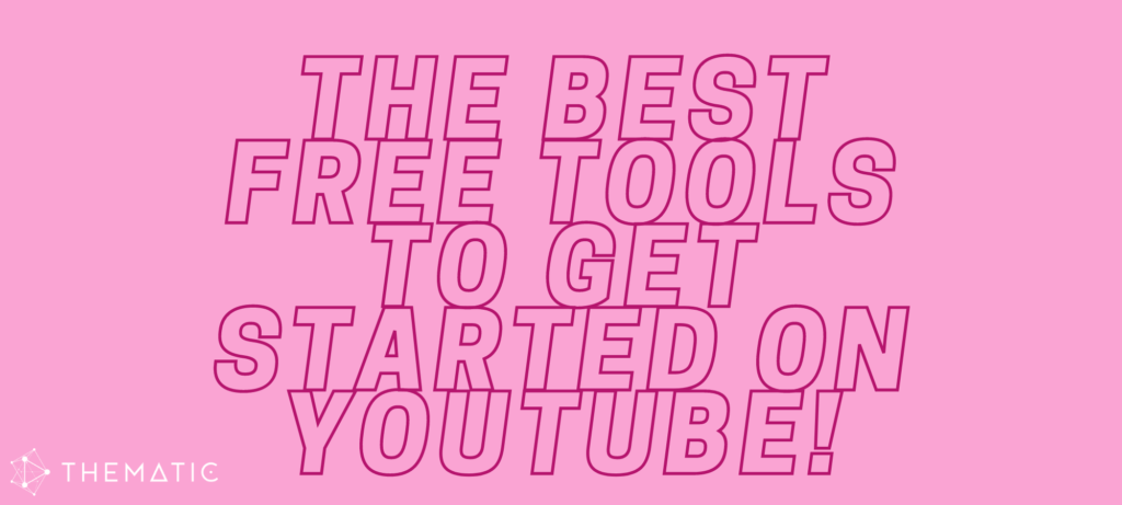 The Best Free Tools to Get Started on YouTube